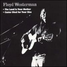 Floyd Westerman's double album The Land Is Your Mother and Custer Died For Your Sins