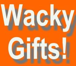 Weird Gifts!