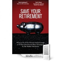 Save For Your Retirement - What to Do If You Haven't Saved Enough or If Your Investments Were Devastated by the Market Meltdown.