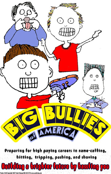 Here's bullying posters that actually immpact bullies. Many conventional resources will fail.