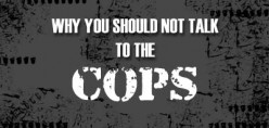 Why You Should Not Talk When Interviewed By The Cops