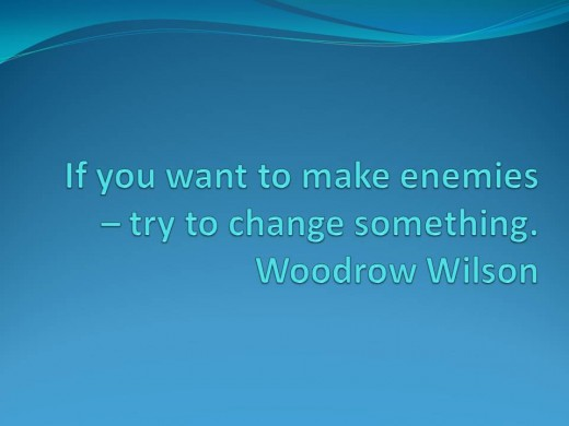If you want to make enemies - try to change something. Woodwood Wilson quote in blue on a blue backgroun