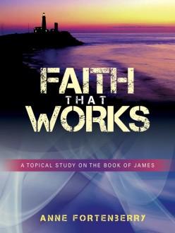 THE EPISTLE OF JAMES: FAITH THAT WORKS