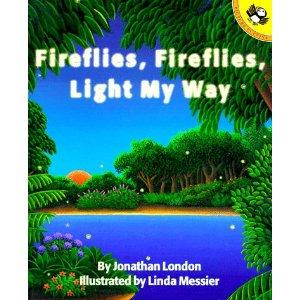 Fireflies, Fireflies, Light My Way by Jonathan London and Linda Messier