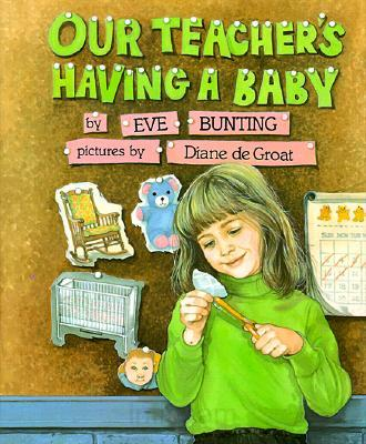 My Teacher's Having a Baby by Eve Bunting