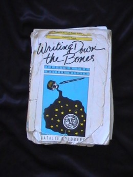 "My copy of ""Writing Down the Bones"" is well worn from reading and carrying it wherever I go. Each time it falls apart, I simply tape it and glue it back together again."