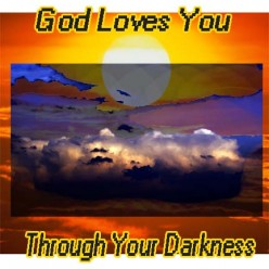God Loves You In Your Time of Darkness