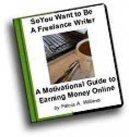 So You Want to Become a Freelance Writer. The Newbie's Motivational Guide to Earning Money Online