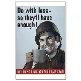 Do With Less? Rationing!? Big Government won WWII.