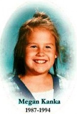 Megan Kanka -- in whose memory the first laws regarding mandatory public access to the Sex Offenders' Registry were enacted. Now known as Megan's Law enacted in 1996