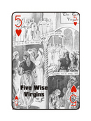 FIVE -  It reminds me of the five wise virgins. In all there was ten. Five who were wise and admitted into heaven; Five who were unwise and were cast out.