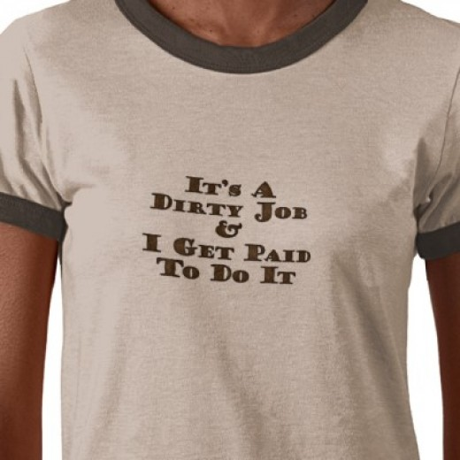 """It's a Dirty Job & I Get Paid to Do It"" shirt"