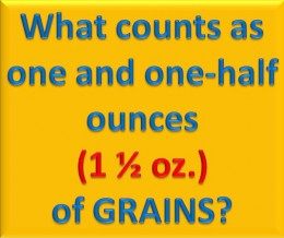 What counts as one and one-half ounces of grains?