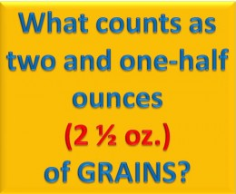What counts as two and one-half ounces of grains?