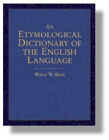 Etymological Dictionare of the English Language -  (Where words come from and things like that)