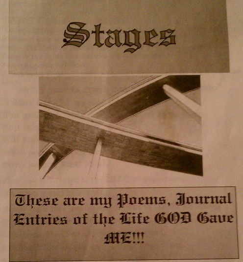 STAGES THESE ARE MY POEMS,JOURNAL ENTRIES OF THE LIFE GOD GAVE ME!!!