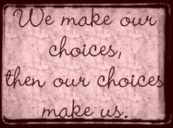 Everything in Life is a Choice