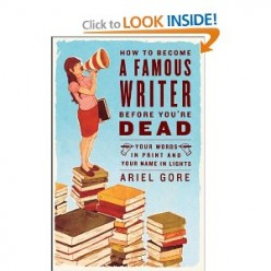 "Book Review: ""How to Become a Famous Writer Before You're Dead"" by Ariel Gore"