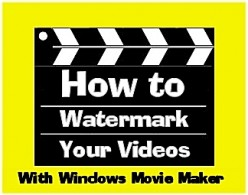 Tutorial: How to watermark your videos with Windows Movie Maker (WMM)