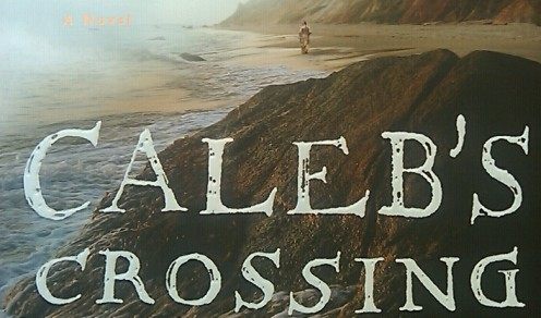 Caleb's Crossing, by Geraldine Brooks. Published by Viking Penguin, a member of Penguin Group (USA), 2011. Hardcover, 306 pages.