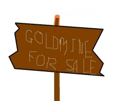 True Goldmines rarely come up for sale. Most are scams, but when you do find a real goldmine, Be warned they still require that you work hard for your reward.