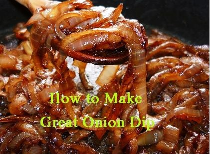 How To Make a Great Onion Dip from Scratch