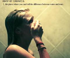 Shower: The place where you can't tell the difference between water and tears.