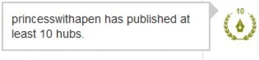 The Accolade on my profile which says 'princesswithapen has published at least 10 hubs'
