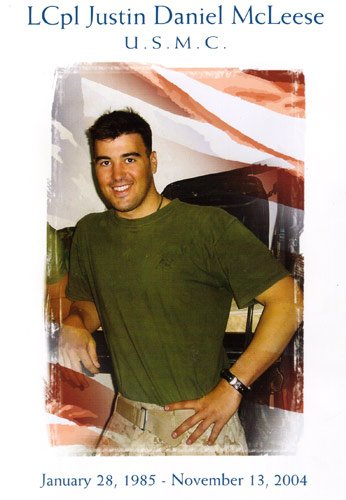In Loving Memory of LCpl Justin McLeese - United States Marine Corps. Covington High School, Louisiana c/o 2003 (Killed in Action in Fallujah, Iraq) HERE'S TO YOU JM! YOU ARE MISSED, BUDDY!