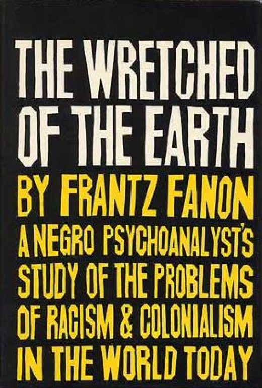 an understanding of the book the wretched of the earth by frantz fanon Provides fanon's views on human nature:  (chap 1 of the wretched of the earth, 1963) only way to do away with colonialism and its effects is through violence.