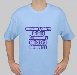 Custom T-Shirts for your Team, Group or Event to build Community and create Memories