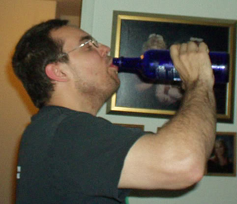 Charles chuggin some vodka. This was when him and I were living together