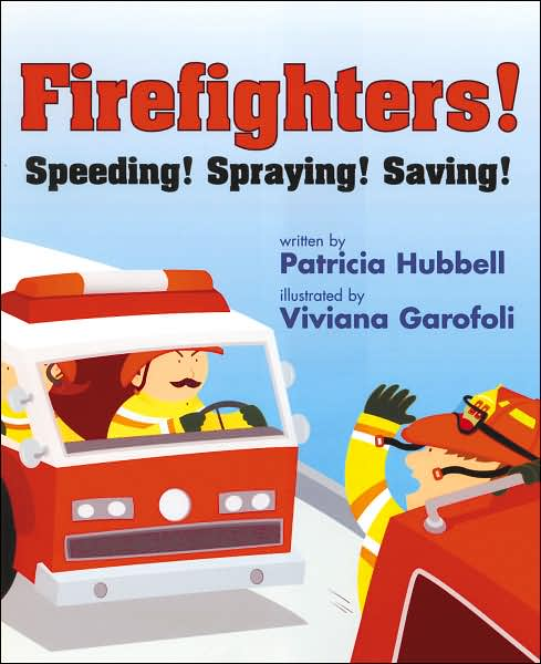Firefighters! Speeding! Spraying! Saving! by Patricia Hubbell book cover