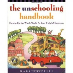 The Unschooling Handbook by mary Griffith