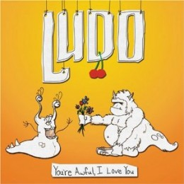 Youre Awful, I Love You  Ludo