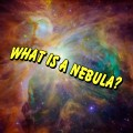 What is a Nebula? Different Kinds of Nebulae