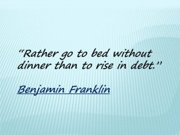 Rather go to bed without dinner than to rise in debt quote by Benjamin Franklin