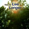 Live a Longer Life In 5 Easy Steps