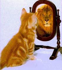 See yourself as a lion and not a pussy cat and pretty soon you'll take the steps to make yourself into that lion.