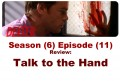 Dexter review, episode (11) Talk to the hand (Season [6])