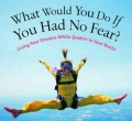 Why Should You Fear? How to Overcome Fear Once and For All