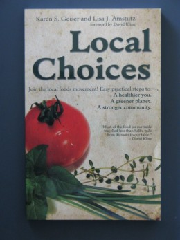 Local choices is filled with ideas and tips on finding home grown produce and products close to home