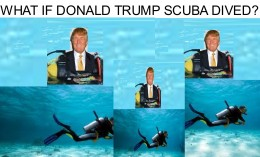 Donald Trump would be a good Scuba Diver, he's got the body and mind for the sport, and lives where Scuba Diving is alive and well!