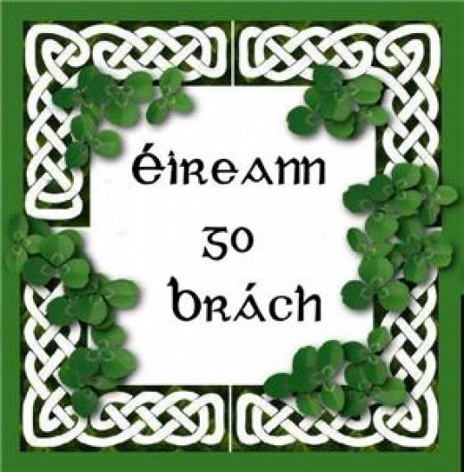 Eireann go brach (means Ireland Forever)