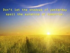 Don't Let the Shadows of Yesterday Spoil Your Tomorrow