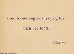 If life is worth living, is death worth anything?
