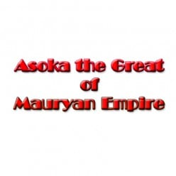 Asoka the Great of Mauryan Empire