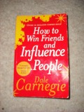 Dale Carnegie How To Win Friends And Influence People: Drastically Change your life