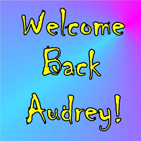 """Welcome Back Audrey"""