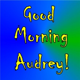 """Good Morning Audrey"""